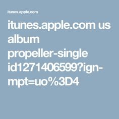 itunes.apple.com us album propeller-single id1271406599?ign-mpt=uo%3D4