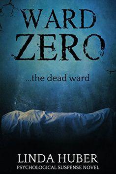 Ward Zero: the dead ward... A psychological suspense novel by [Huber, Linda]
