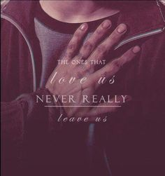"""The ones that love us never really leave us.""  -Sirius Black I have this tattoo on me!!! Love it"