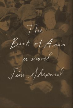 'The Book of Aron,' by Jim Shepard, is a masterpiece