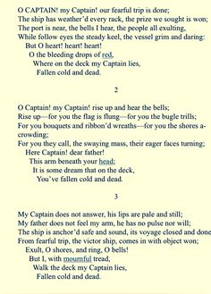 OH CAPTAIN! MY CAPTAIN by Walt Whitman. In honor of the fallen Abraham Lincoln. It honors John Kennedy also and those who gave their last full measure of devotion: MY CAPTAIN.