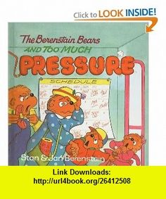 The Berenstain Bears and Too Much Pressure (Berenstain Bears First Time  (Prebound)) (9780780724556) Stan Berenstain, Jan Berenstain , ISBN-10: 0780724550  , ISBN-13: 978-0780724556 ,  , tutorials , pdf , ebook , torrent , downloads , rapidshare , filesonic , hotfile , megaupload , fileserve