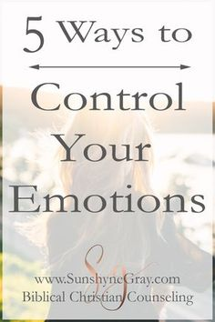 5 Ways to Manage Your Emotions - Christian Counseling Marriage Relationship, Marriage Advice, Godly Marriage, How To Control Emotions, Controlling Emotions, Understanding Emotions, Christian Marriage, Self Control, Emotional Intelligence