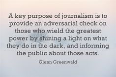 A key purpose of journalism is to provide an adversarial check...