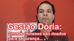 Gestão Dória: Drones chineses são doados para segurança...