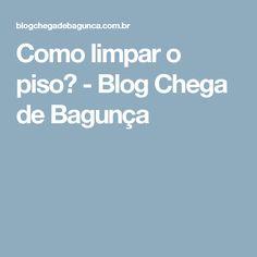Como limpar o piso? - Blog Chega de Bagunça