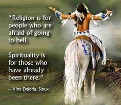 Religion is for people who are afraid of going to hell. Spirituality is... | Vine Deloria Jr Picture Quotes | Quoteswave