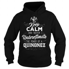 I Love QUINONEZ Keep Calm And Nerver Undererestimate The Power of a QUINONEZ T shirts