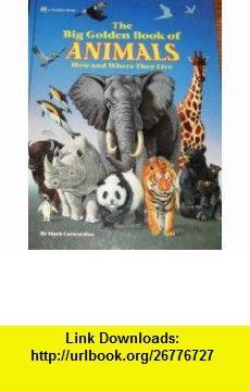 Big Golden Book Of Animals (9780307165558) Mark Carwardine , ISBN-10: 0307165558  , ISBN-13: 978-0307165558 ,  , tutorials , pdf , ebook , torrent , downloads , rapidshare , filesonic , hotfile , megaupload , fileserve