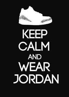 Keep calm and wear Air Jordan III Art Print by Yellow Dust - NA | Society6