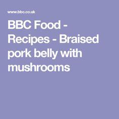BBC Food - Recipes - Braised pork belly with mushrooms