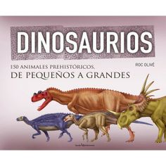 ROC OLIVÉ. Dinosaurios: 150 animaels prehistóricos, de pequeños a grandes. Barcelona : Lectio, 2013.
