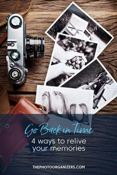 Go Back in Time: 4 Ways to Relive Your Memories | ThePhotoOrganizers.com