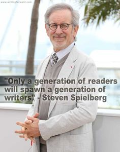 """Only a generation of readers will spawn a generation of writers."" — Steven Spielberg"