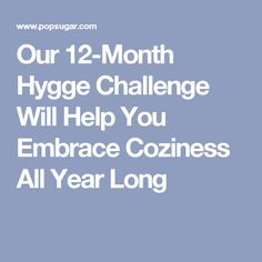 Our 12-Month Hygge Challenge Will Help You Embrace Coziness All Year Long
