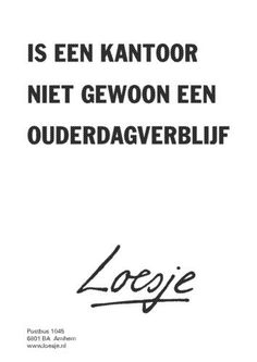 There is truth in this Favorite Quotes, Best Quotes, Funny Quotes, Words Quotes, Sayings, Work Jokes, Dutch Quotes, Meaningful Words, True Words