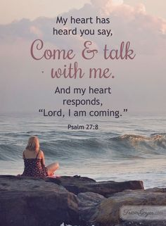 Come and talk with me Psalm 27 Prayer Verses, Bible Verses Quotes, Bible Scriptures, Faith Quotes, Scripture Verses, Healing Scriptures, Heart Quotes, Women Of Faith, Faith In God