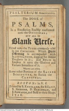 Mather, Cotton, 1663-1728. Psalterium Americanum. The book of Psalms, in a translation exactly  conformed unto the original; but all in blank verse, fitted unto the  tunes commonly used in our churches, 1718.*AC7 M4208718b2 (A)Houghton Library, Harvard University