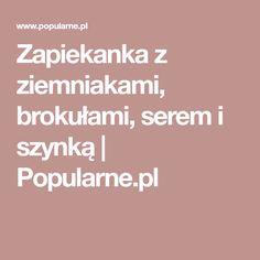 Zapiekanka z ziemniakami, brokułami, serem i szynką | Popularne.pl
