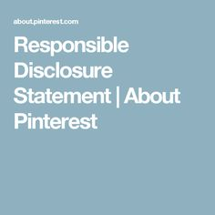 Responsible Disclosure Statement | About Pinterest