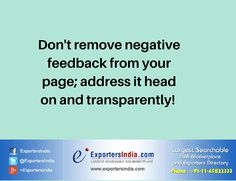 Answer any negative feedback in a transparent way. It shows your fans and followers that you care. #Exportersindia #BusinessTips