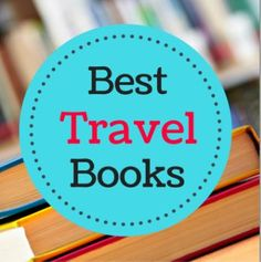 The Best Travel Books of All Time That Inspire Wanderlust