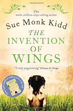 The Invention of Wings - A powerful, sweeping novel, inspired by real events, and set in the American Deep South in the nineteenth century, THE INVENTION OF WINGS evokes a world of shocking contrasts, of beauty and ugliness, of righteous people living daily with cruelty they fail to recognize; and celebrates the power of friendship.