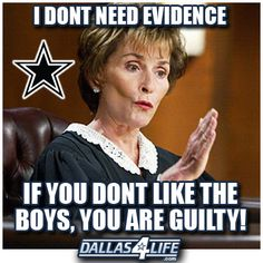 Judge Judy Dallas Cowboys    Not my thoughts, but my husbands!, because I have green and blue running through my veins! Die Hard Seahawks Fan!!!