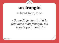 Un fringin = brother, bro French Slang, French Phrases, French Words, French Quotes, French Language Lessons, French Language Learning, French Lessons, Language Study, Foreign Language