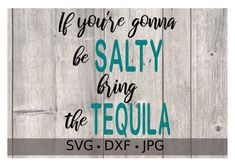 If you're gonna be Salty bring the Tequila svg file