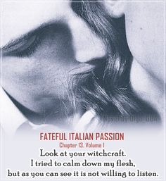 #FatefulItalianPassion. Chapter 13. Volume 1. #teaser #hot #darkromance #romance #book #quote #passion #love #sensual #erotic #bookboost #novel #newadult