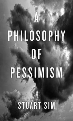 A Philosophy of Pessimism - There are many reasons to despair over the state of the world today: climate change, war, terrorism, social injustice, and an utter failure by our political systems to fix them. Yet there will always be those frustrating optimists who counter such an outlook by citing developments such as modern medicine, democracy, and the global internet as signs that things are, and always have been, on the up and up.