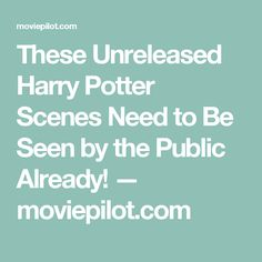 These Unreleased Harry Potter Scenes Need to Be Seen by the Public Already! — moviepilot.com