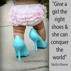 Give the girl the right shoes she can conquer the world