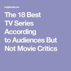 The 18 Best TV Series According to Audiences But Not Movie Critics