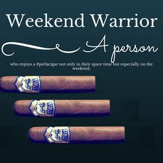 Weekend Warrior: A Person who enjoys a #perlacigar not only in their spare time but especially on the weekend  www.perladelmarcigars.com