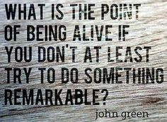 Do something remarkable John Green quote