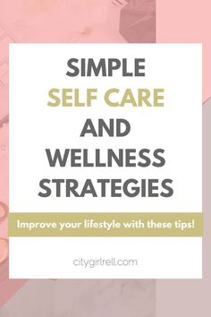 Use these simple strategies to improve your self care // We all need to focus on our wellness and welling to improve our lifestyle. Factor in these self care strategies to improve your confidence, health and mindset. Click now to read on!