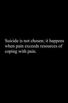 I get so angry when people blame the person who committed suicide as being 'crazy' or selfish. They have no idea what it is like to feel completely powerless, paralyzed, and unable to think rationally.