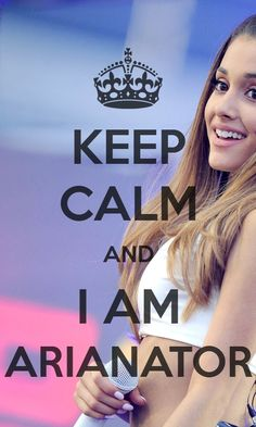 - Keep Calm and I Am Arianator - (Made by: @hunterliarz on Twitter)
