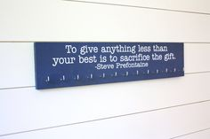 Running Medal Display - To give anything less than your best is to sacrifice the gift. - Steve Prefontaine - Large