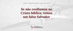 JESUS CRISTO, A ÚNICA ESPERANÇA: Se não confiamos no Cristo bíblico, temos um falso...