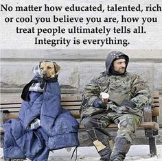 No Matter How Educated, talented, rich or cool you believe you are, how you treat people ultimately tells all. Integrity is eveything
