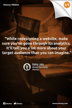 """While redesigning a website, make sure you've gone through its analytics. It'll tell you a lot more about your target audience than you can imagine."" - Daizy Jain, Design Specialist, Niswey"
