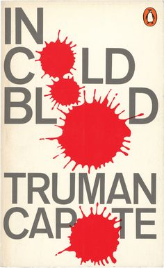 a required read for CJ....a horrific read that will change your life In Cold Blood / Design: David Pelham, 1970