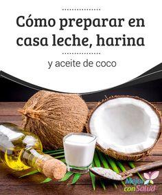 Cómo preparar en casa leche, harina y aceite de coco   El coco se puede preparar en otros productos muy saludables y útiles. Te compartimos las recetas para hacer leche, harina y aceite de coco. ¡Disfrútalas!