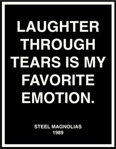 laughter through tears is my favorite emotion...@karentussing