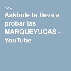 Askhole te lleva a probar las MARQUEYUCAS - YouTube