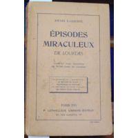 LASSERRE Henri : Episodes miraculeux. 2e partie de Notre Dame de Lourdes...