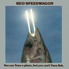 Reo Speedwagon - You Can Tune a Piano But You Cant Tuna Fish